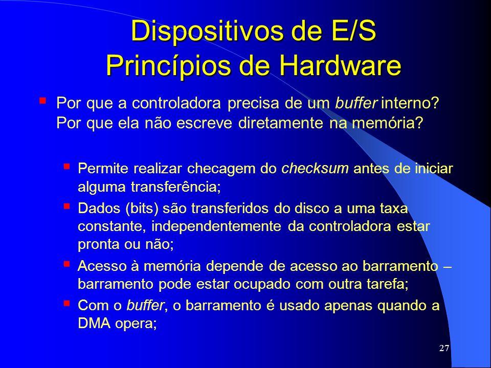 27 Dispositivos de E/S Princípios de Hardware Por que a controladora precisa de um buffer interno? Por que ela não escreve diretamente na memória? Per