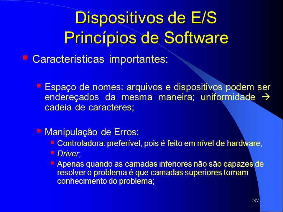 37 Dispositivos de E/S Princípios de Software Características importantes: Espaço de nomes: arquivos e dispositivos podem ser endereçados da mesma man