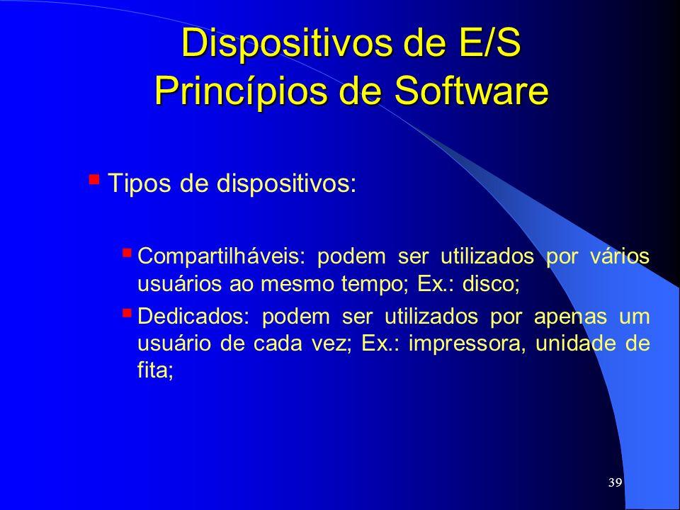 39 Dispositivos de E/S Princípios de Software Tipos de dispositivos: Compartilháveis: podem ser utilizados por vários usuários ao mesmo tempo; Ex.: di