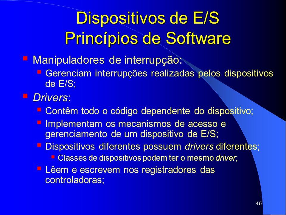46 Dispositivos de E/S Princípios de Software Manipuladores de interrupção: Gerenciam interrupções realizadas pelos dispositivos de E/S; Drivers: Cont
