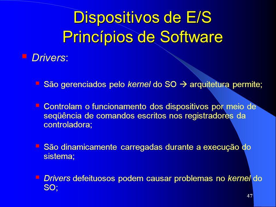 47 Dispositivos de E/S Princípios de Software Drivers: São gerenciados pelo kernel do SO arquitetura permite; Controlam o funcionamento dos dispositiv