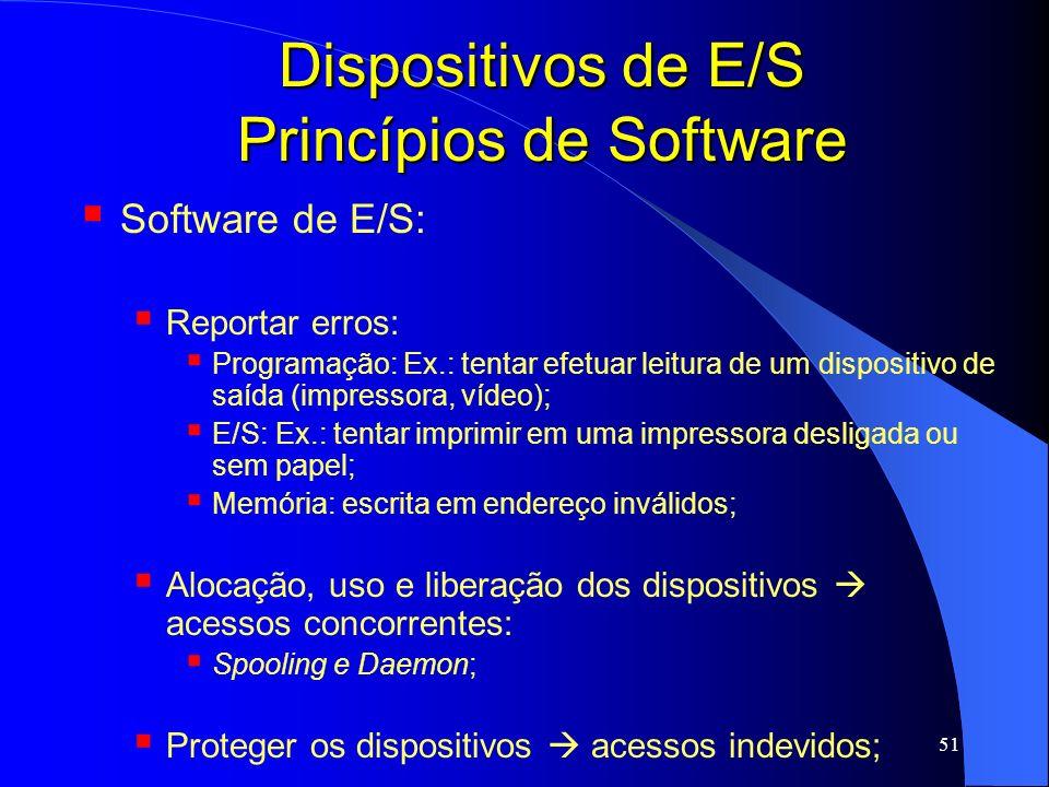 51 Dispositivos de E/S Princípios de Software Software de E/S: Reportar erros: Programação: Ex.: tentar efetuar leitura de um dispositivo de saída (im