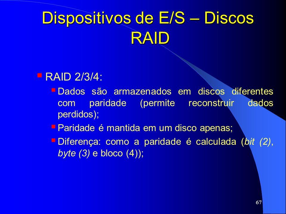 67 Dispositivos de E/S – Discos RAID RAID 2/3/4: Dados são armazenados em discos diferentes com paridade (permite reconstruir dados perdidos); Paridad