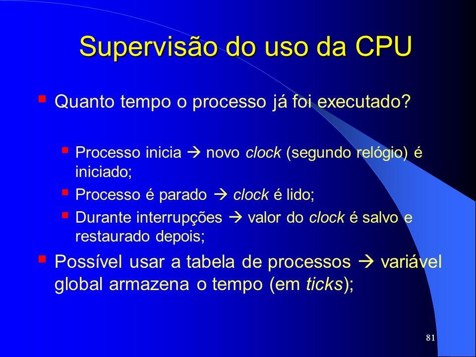 81 Supervisão do uso da CPU Quanto tempo o processo já foi executado? Processo inicia novo clock (segundo relógio) é iniciado; Processo é parado clock