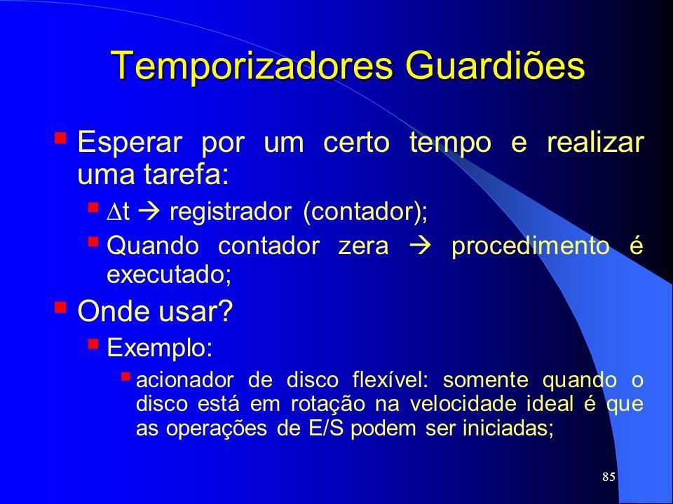 85 Temporizadores Guardiões Esperar por um certo tempo e realizar uma tarefa: t registrador (contador); Quando contador zera procedimento é executado;