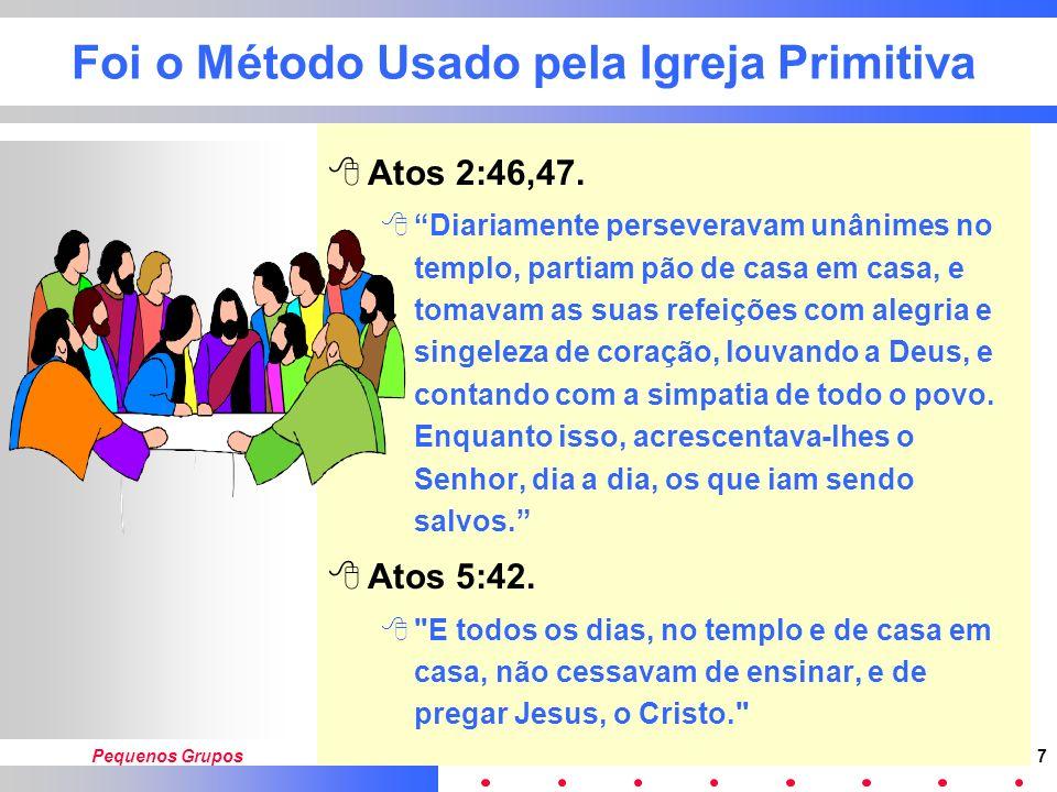 Pequenos Grupos7 Foi o Método Usado pela Igreja Primitiva 8Atos 2:46,47.