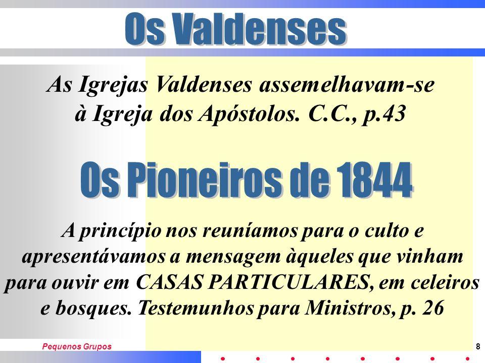 Pequenos Grupos8 As Igrejas Valdenses assemelhavam-se à Igreja dos Apóstolos.