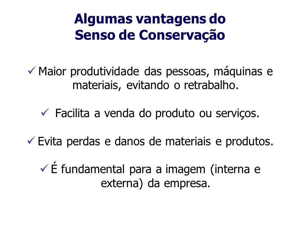 Algumas vantagens do Senso de Conservação Maior produtividade das pessoas, máquinas e materiais, evitando o retrabalho. Facilita a venda do produto ou