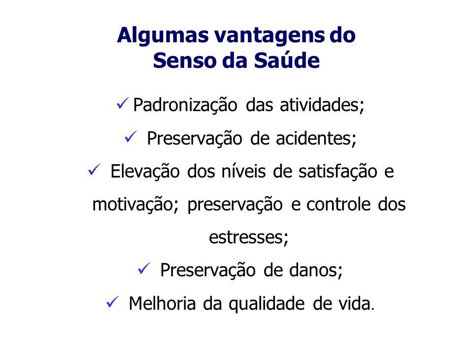 Algumas vantagens do Senso da Saúde Padronização das atividades; Preservação de acidentes; Elevação dos níveis de satisfação e motivação; preservação