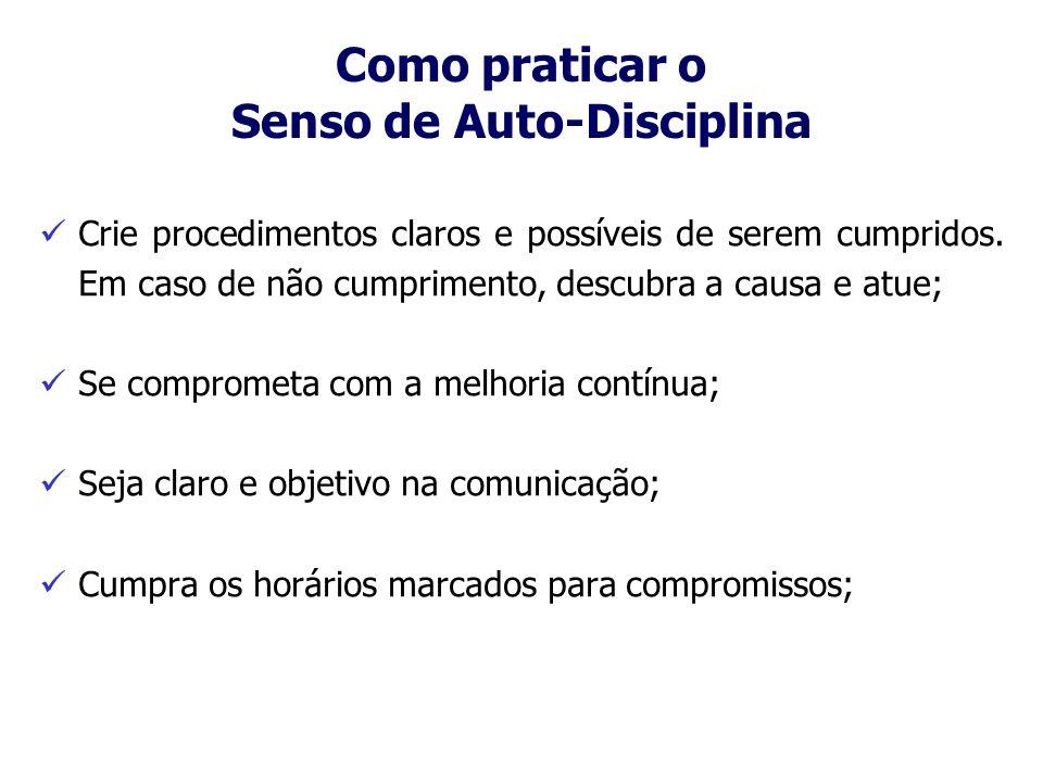 Como praticar o Senso de Auto-Disciplina Crie procedimentos claros e possíveis de serem cumpridos. Em caso de não cumprimento, descubra a causa e atue