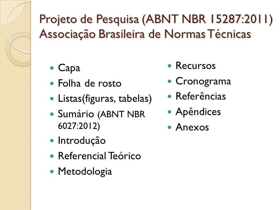 Projeto de Pesquisa (ABNT NBR 15287:2011) Associação Brasileira de Normas Técnicas Capa Folha de rosto Listas(figuras, tabelas) Sumário (ABNT NBR 6027
