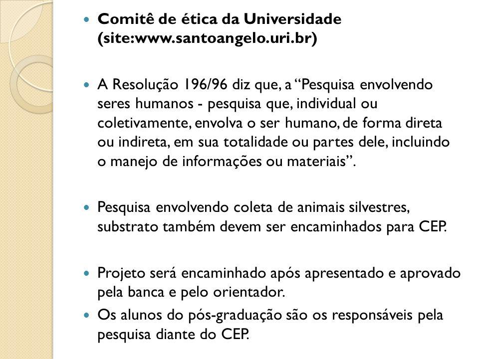Comitê de ética da Universidade (site:www.santoangelo.uri.br) A Resolução 196/96 diz que, a Pesquisa envolvendo seres humanos - pesquisa que, individu