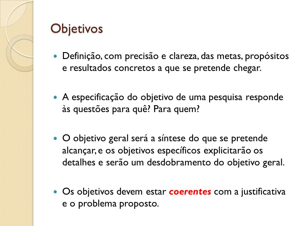 Objetivos Definição, com precisão e clareza, das metas, propósitos e resultados concretos a que se pretende chegar. A especificação do objetivo de uma
