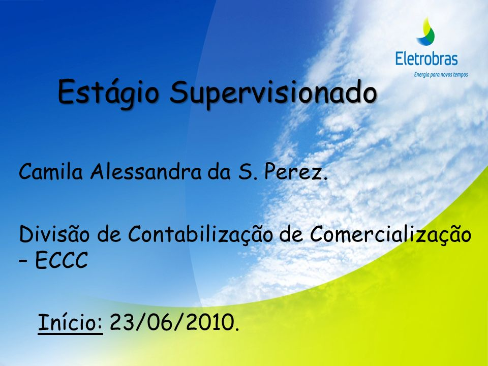 Estágio Supervisionado Camila Alessandra da S. Perez. Divisão de Contabilização de Comercialização – ECCC Início: 23/06/2010.