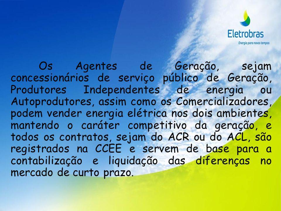 Os Agentes de Geração, sejam concessionários de serviço público de Geração, Produtores Independentes de energia ou Autoprodutores, assim como os Comer