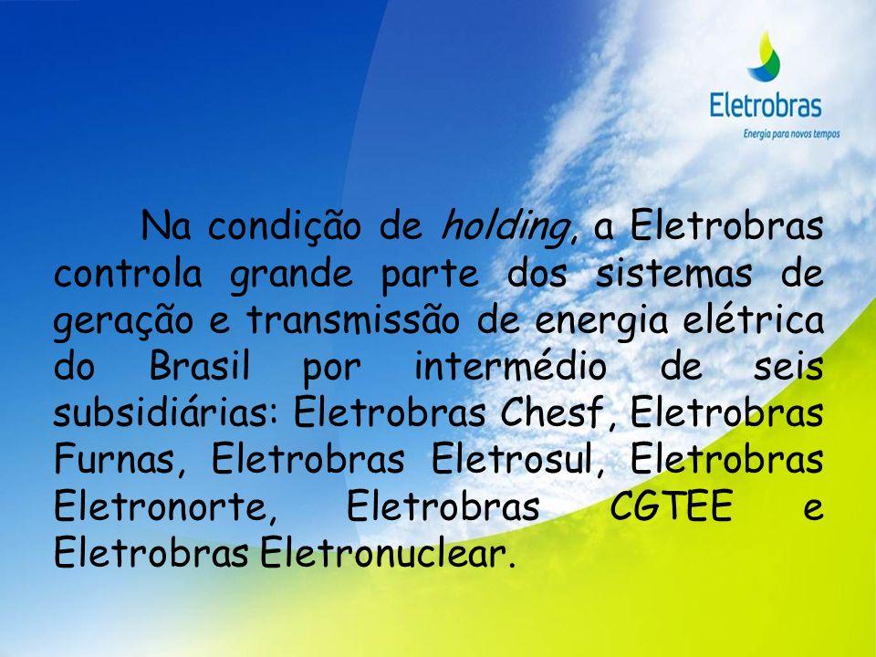 Além de controlar: Uma empresa de participações – Eletrobras Eletropar Um centro de pesquisas – Eletrobras Cepel E ainda detém metade do capital de Itaipu Binacional, em nome do governo brasileiro.