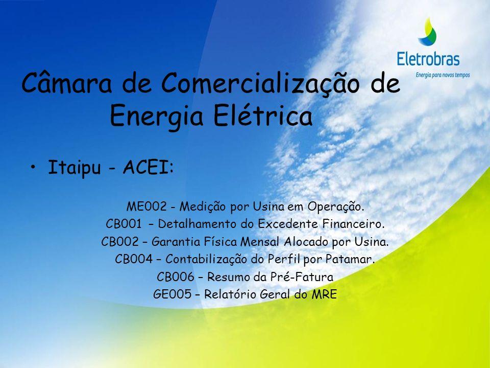 Câmara de Comercialização de Energia Elétrica Itaipu - ACEI: ME002 - Medição por Usina em Operação. CB001 – Detalhamento do Excedente Financeiro. CB00