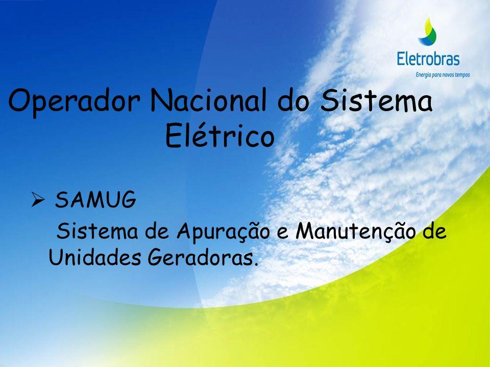 Operador Nacional do Sistema Elétrico SAMUG Sistema de Apuração e Manutenção de Unidades Geradoras.