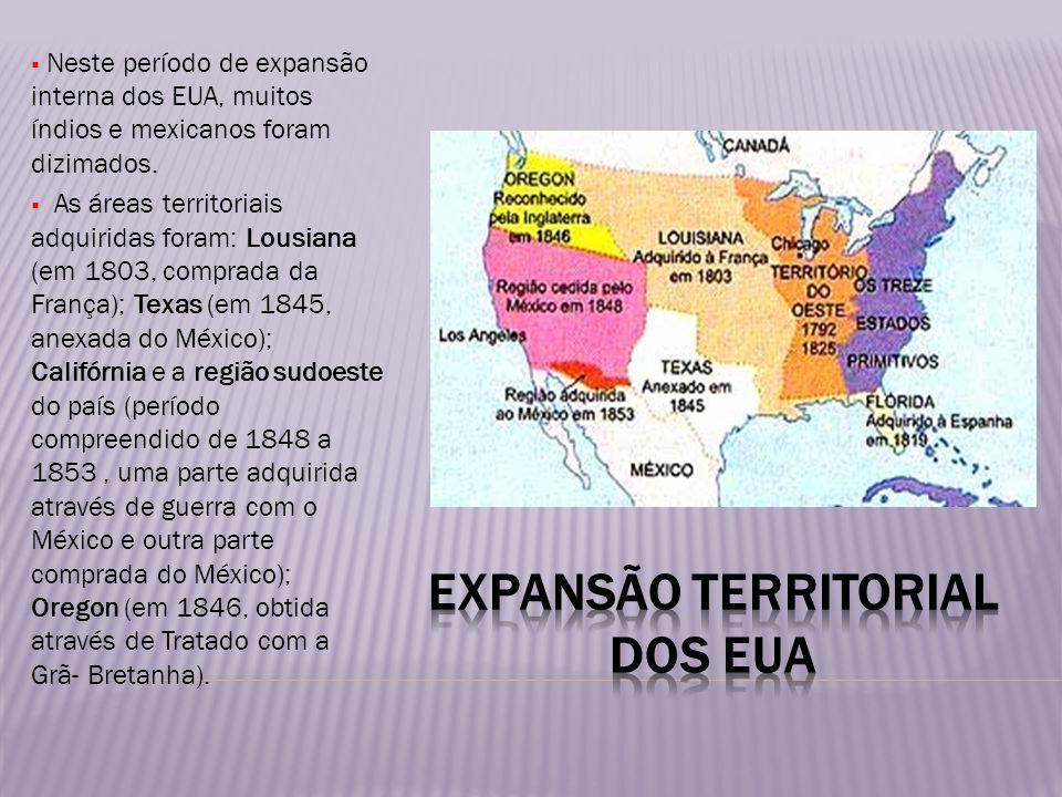 Neste período de expansão interna dos EUA, muitos índios e mexicanos foram dizimados. As áreas territoriais adquiridas foram: Lousiana (em 1803, compr