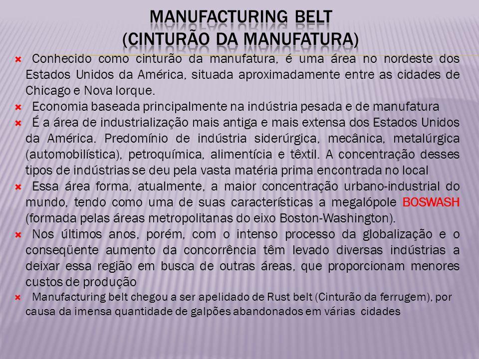 Conhecido como cinturão da manufatura, é uma área no nordeste dos Estados Unidos da América, situada aproximadamente entre as cidades de Chicago e Nov