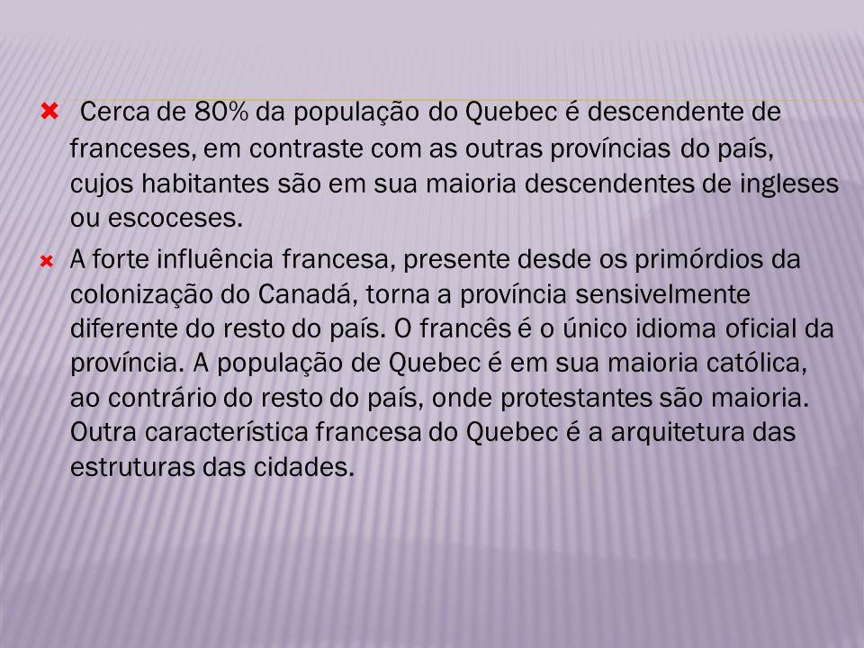 Cerca de 80% da população do Quebec é descendente de franceses, em contraste com as outras províncias do país, cujos habitantes são em sua maioria des