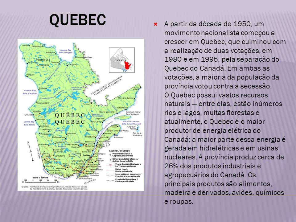 QUEBEC A partir da década de 1950, um movimento nacionalista começou a crescer em Quebec, que culminou com a realização de duas votações, em 1980 e em