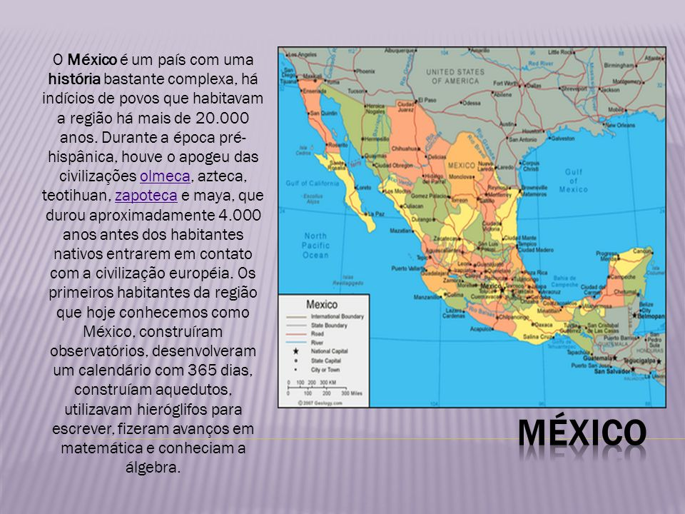 O México é um país com uma história bastante complexa, há indícios de povos que habitavam a região há mais de 20.000 anos. Durante a época pré- hispân