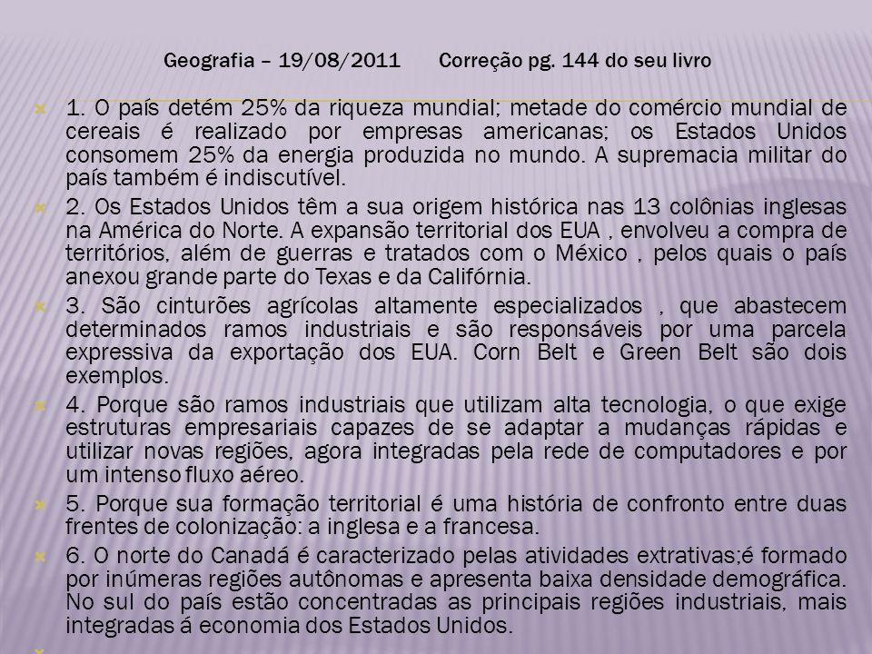 Geografia – 19/08/2011 Correção pg. 144 do seu livro 1. O país detém 25% da riqueza mundial; metade do comércio mundial de cereais é realizado por emp