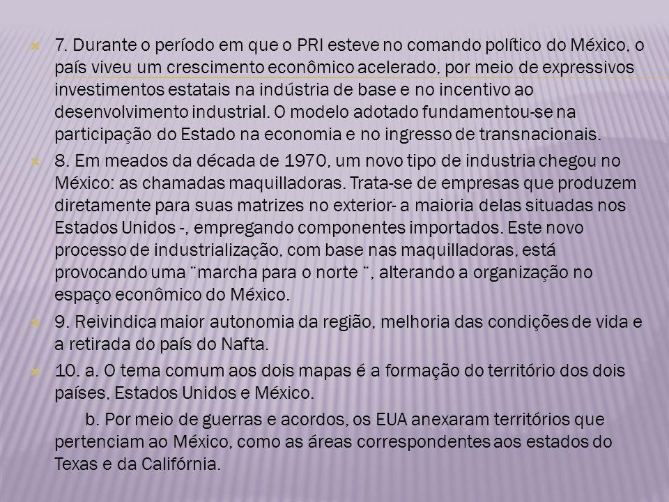 7. Durante o período em que o PRI esteve no comando político do México, o país viveu um crescimento econômico acelerado, por meio de expressivos inves