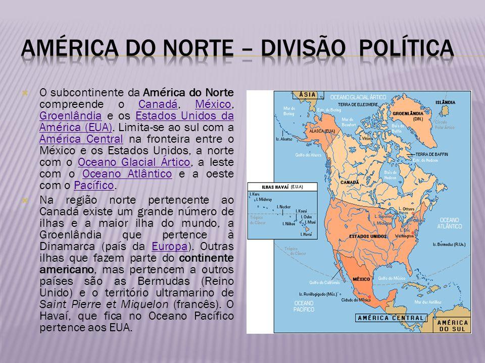 O subcontinente da América do Norte compreende o Canadá, México, Groenlândia e os Estados Unidos da América (EUA). Limita-se ao sul com a América Cent