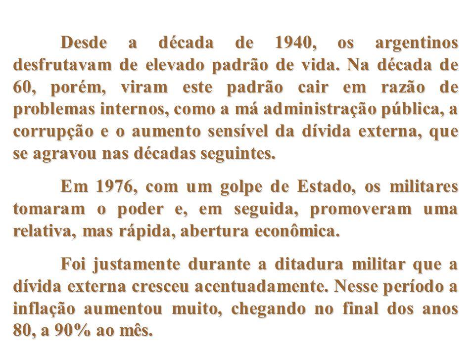 Desde a década de 1940, os argentinos desfrutavam de elevado padrão de vida. Na década de 60, porém, viram este padrão cair em razão de problemas inte