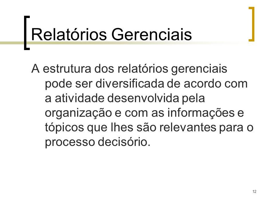 12 Relatórios Gerenciais A estrutura dos relatórios gerenciais pode ser diversificada de acordo com a atividade desenvolvida pela organização e com as