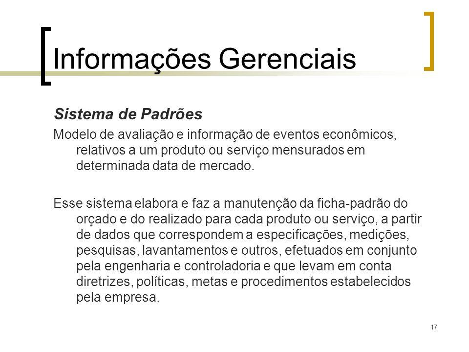 17 Informações Gerenciais Sistema de Padrões Modelo de avaliação e informação de eventos econômicos, relativos a um produto ou serviço mensurados em d