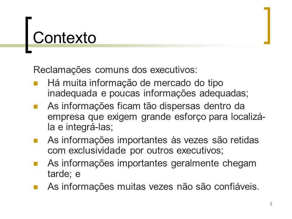 2 Contexto Reclamações comuns dos executivos: Há muita informação de mercado do tipo inadequada e poucas informações adequadas; As informações ficam t
