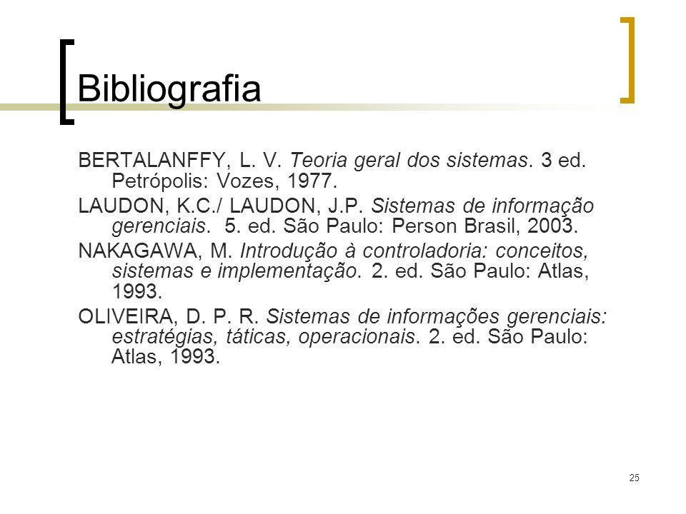 25 Bibliografia BERTALANFFY, L. V. Teoria geral dos sistemas. 3 ed. Petrópolis: Vozes, 1977. LAUDON, K.C./ LAUDON, J.P. Sistemas de informação gerenci