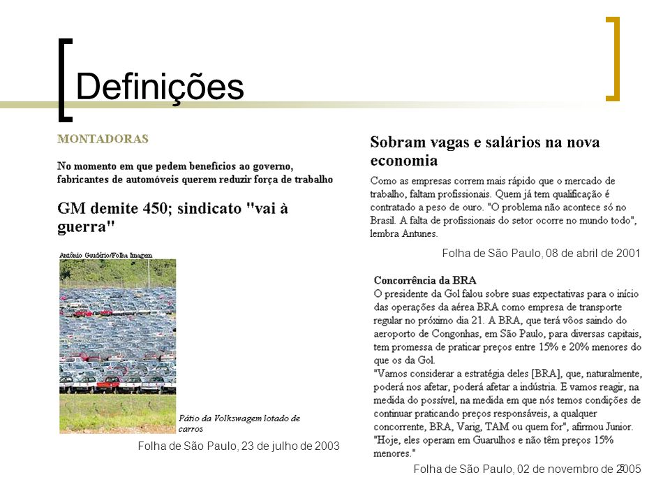 5 Definições Folha de São Paulo, 23 de julho de 2003 Folha de São Paulo, 08 de abril de 2001 Folha de São Paulo, 02 de novembro de 2005