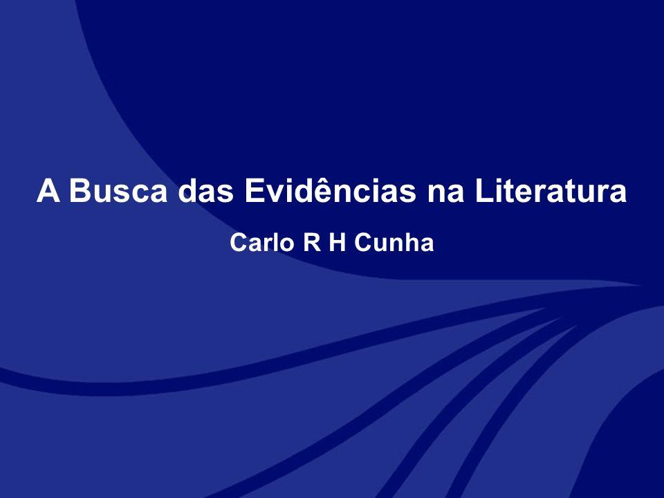 A Busca das Evidências na Literatura Carlo R H Cunha