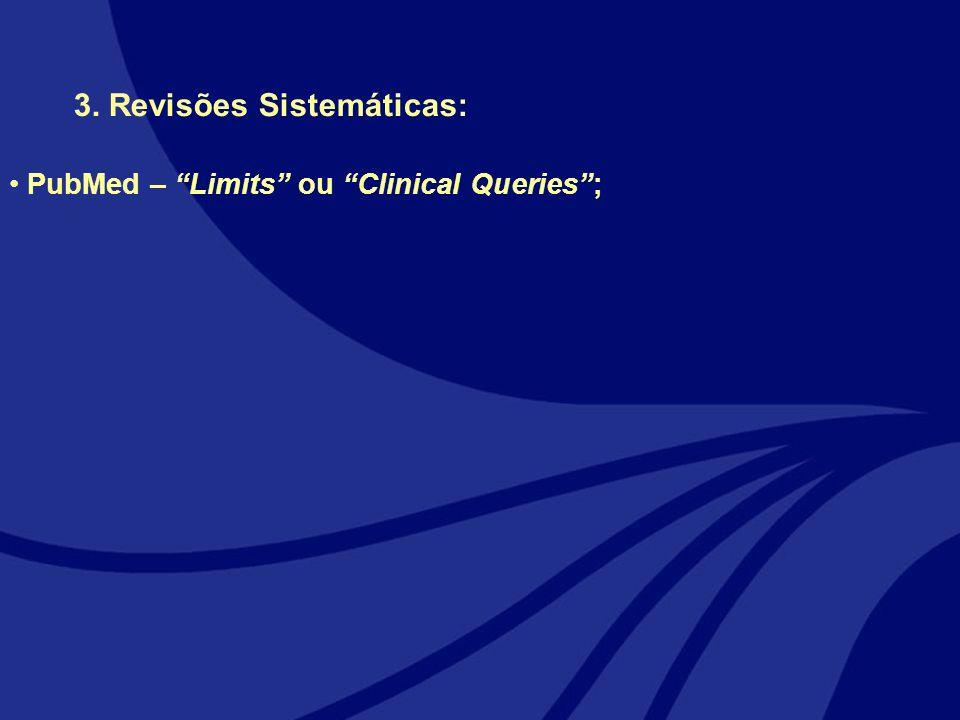 3. Revisões Sistemáticas: PubMed – Limits ou Clinical Queries;