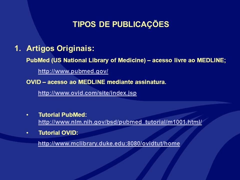 TIPOS DE PUBLICAÇÕES 1.Artigos Originais: PubMed (US National Library of Medicine) – acesso livre ao MEDLINE; http://www.pubmed.gov/ OVID – acesso ao