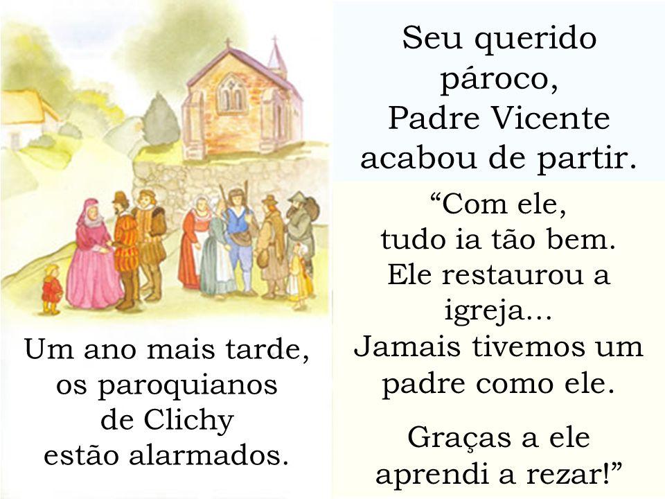 Seu querido pároco, Padre Vicente acabou de partir. Com ele, tudo ia tão bem. Ele restaurou a igreja... Jamais tivemos um padre como ele. Graças a ele