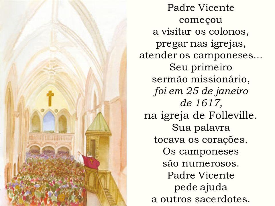 Padre Vicente começou a visitar os colonos, pregar nas igrejas, atender os camponeses... Seu primeiro sermão missionário, foi em 25 de janeiro de 1617