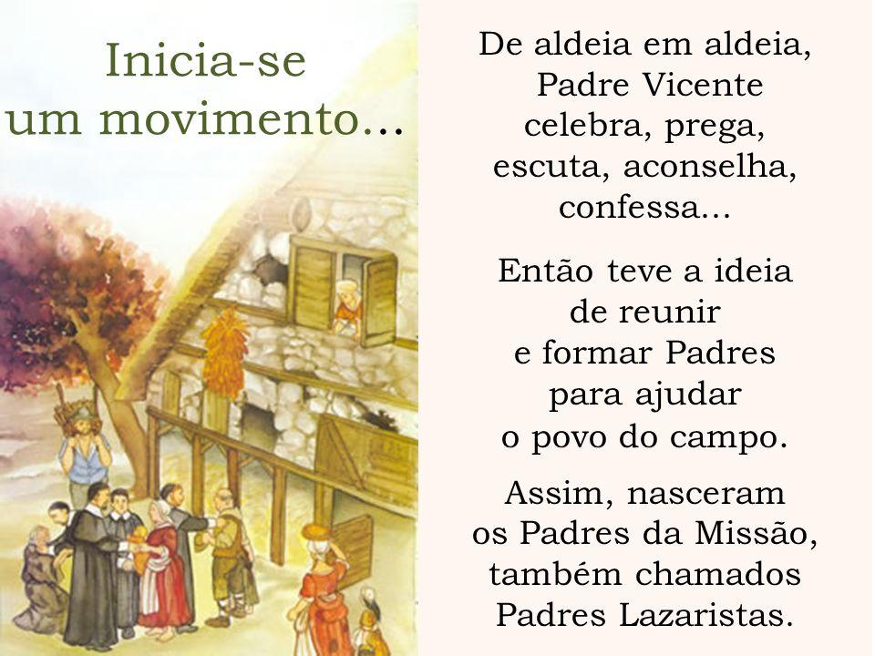 De aldeia em aldeia, Padre Vicente celebra, prega, escuta, aconselha, confessa... Então teve a ideia de reunir e formar Padres para ajudar o povo do c