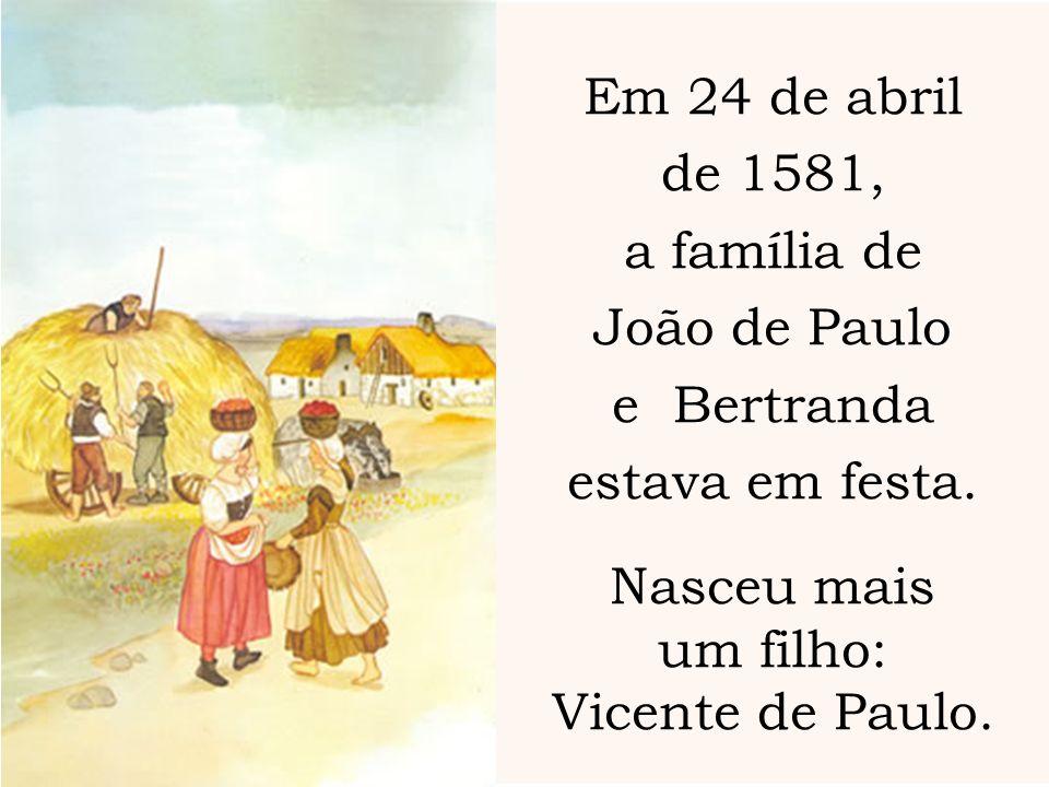 Em 24 de abril de 1581, a família de João de Paulo e Bertranda estava em festa. Nasceu mais um filho: Vicente de Paulo.