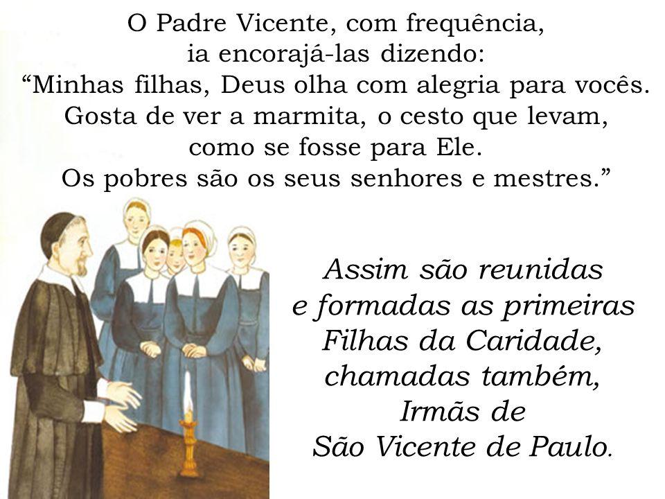 O Padre Vicente, com frequência, ia encorajá-las dizendo: Minhas filhas, Deus olha com alegria para vocês. Gosta de ver a marmita, o cesto que levam,