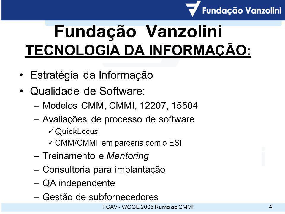 FCAV - WOGE 2005 Rumo ao CMMI4 Estratégia da Informação Qualidade de Software: –Modelos CMM, CMMI, 12207, 15504 –Avaliações de processo de software Qu