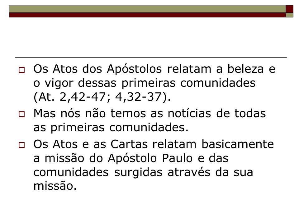 Os Atos dos Apóstolos relatam a beleza e o vigor dessas primeiras comunidades (At. 2,42-47; 4,32-37). Mas nós não temos as notícias de todas as primei