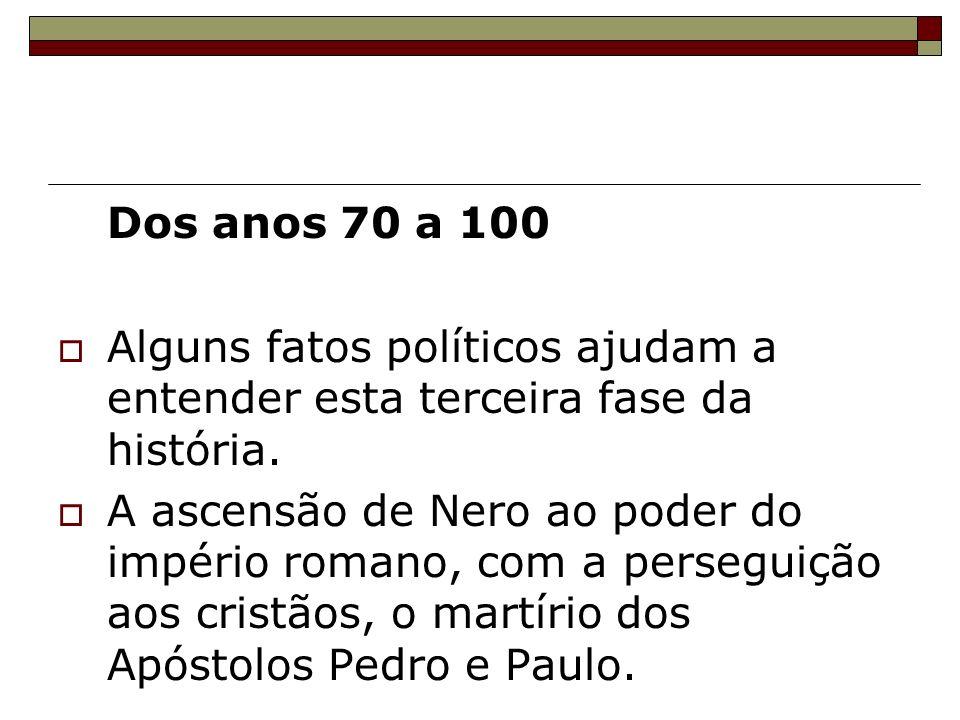 Dos anos 70 a 100 Alguns fatos políticos ajudam a entender esta terceira fase da história. A ascensão de Nero ao poder do império romano, com a perseg