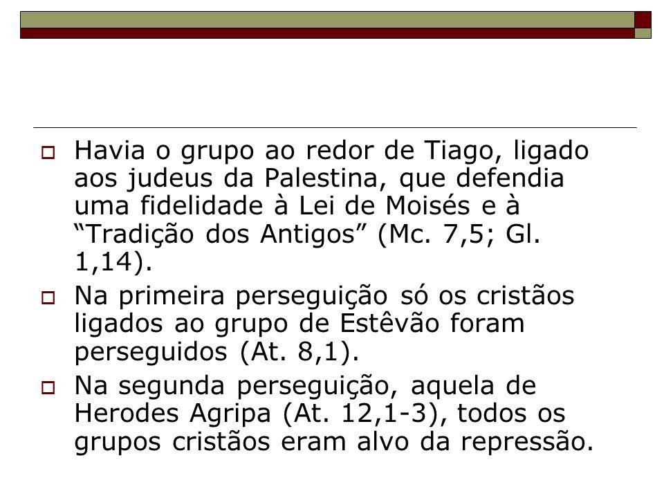 Havia o grupo ao redor de Tiago, ligado aos judeus da Palestina, que defendia uma fidelidade à Lei de Moisés e à Tradição dos Antigos (Mc. 7,5; Gl. 1,