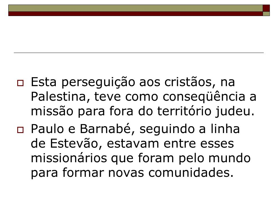 Esta perseguição aos cristãos, na Palestina, teve como conseqüência a missão para fora do território judeu. Paulo e Barnabé, seguindo a linha de Estev