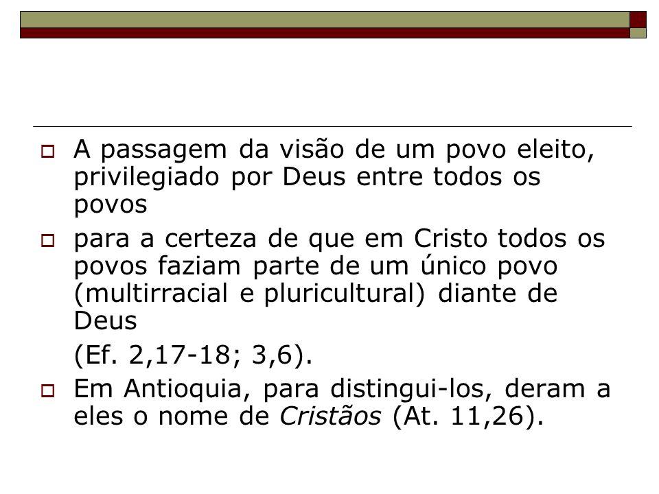 A passagem da visão de um povo eleito, privilegiado por Deus entre todos os povos para a certeza de que em Cristo todos os povos faziam parte de um ún